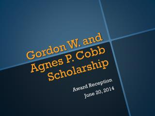Gordon W. and Agnes P. Cobb Scholarship