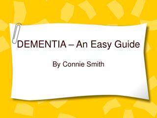 DEMENTIA   An Easy Guide