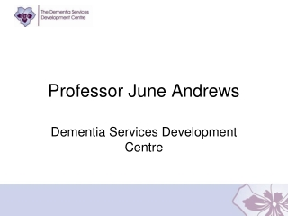 June Andrews Director of Dementia Services  Development Centre  University of Stirling