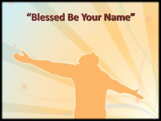 """Blessed Be Your Name"""