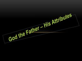 God the Father – His Attributes