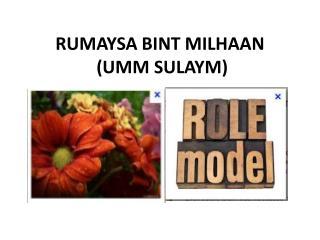 RUMAYSA BINT MILHAAN  (UMM SULAYM)