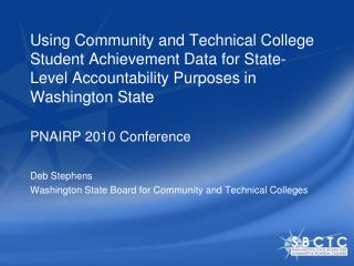 PNAIRP 2010 Conference Deb Stephens Washington State Board for Community and Technical Colleges