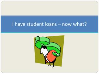 I have student loans � now what?