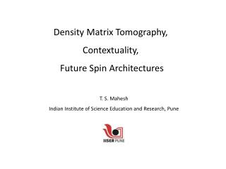 Density Matrix Tomography,  Contextuality ,  Future Spin Architectures