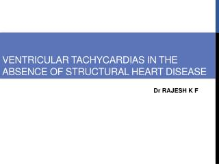 VENTRICULAR TACHYCARDIAS IN THE ABSENCE OF STRUCTURAL HEART DISEASE