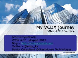 Artur Krzywdzinski  VCDX  #77 , vExpert 2012 Blog –  http://vmwaremine.com Twitter – @artur_ka