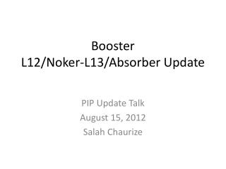 Booster L12/Noker-L13/Absorber Update