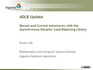 ADLB Update Recent and Current Adventures with the Asynchronous Dynamic Load Balancing Library