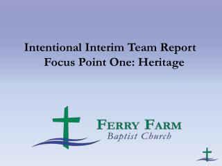 Intentional Interim Team Report Focus Point One: Heritage