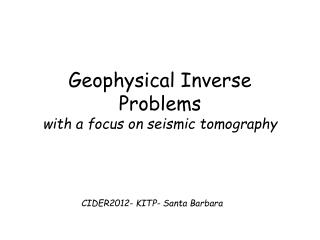 Geophysical Inverse Problems with a focus on seismic tomography