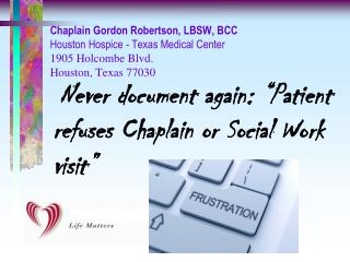 "Never document  again:  ""Patient refuses Chaplain or Social Work visit"""