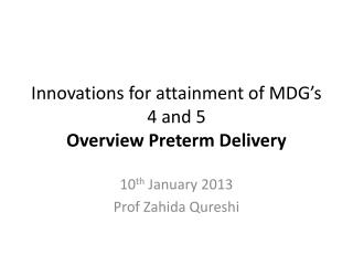 Innovations for attainment of MDG's 4 and 5  Overview Preterm Delivery