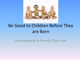 Be Good to Children Before They are Born