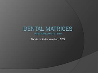 Dental matrices indications, quality, types