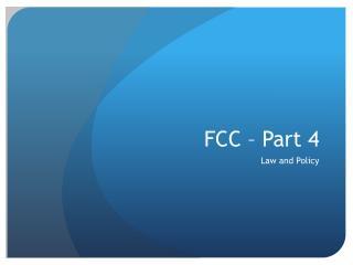 FCC – Part 4