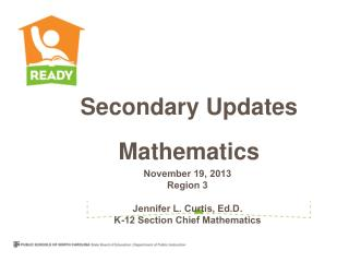 November 19, 2013 Region 3 Jennifer L. Curtis,  Ed.D . K-12 Section Chief Mathematics