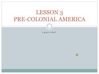 LESSON 3 PRE-COLONIAL AMERICA