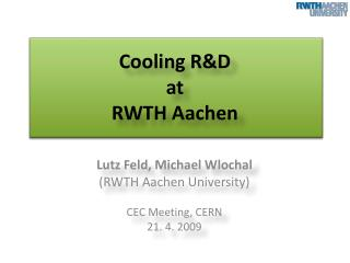 Cooling  R&D at RWTH Aachen