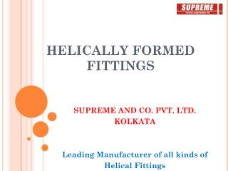HELICALLY FORMED FITTINGS