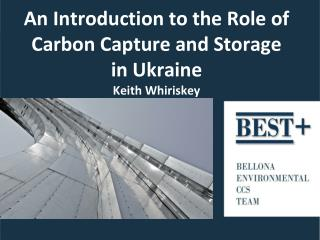 An Introduction to the Role of Carbon Capture and Storage  in Ukraine  Keith Whiriskey