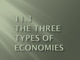11.3  The Three Types of Economies