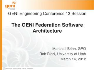 GENI Engineering Conference 13 Session The GENI Federation Software Architecture