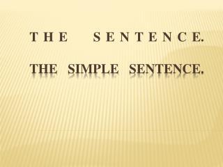 T H E     S E N T E N C E. THE SIMPLE SENTENCE.