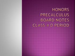 Honors  PreCalculus  Board notes class 4 D period
