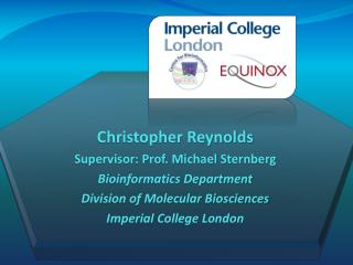 Christopher Reynolds Supervisor: Prof. Michael Sternberg Bioinformatics Department