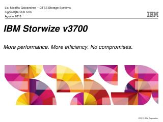 IBM Storwize v3700 More performance. More efficiency. No compromises .