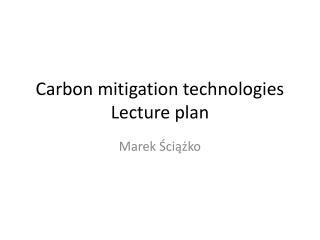 Carbon mitigation technologies Lecture plan