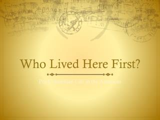Who Lived Here First?