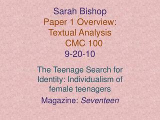 Sarah Bishop Paper 1 Overview:  Textual Analysis  CMC 100  9-20-10
