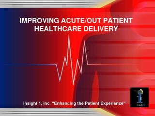 IMPROVING ACUTE/OUT PATIENT HEALTHCARE DELIVERY