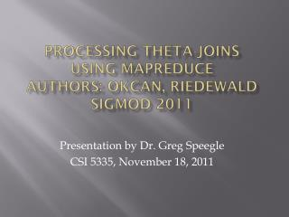 Processing Theta-Joins using  MapReduce Authors:  Okcan ,  Riedewald SIGMOD 2011