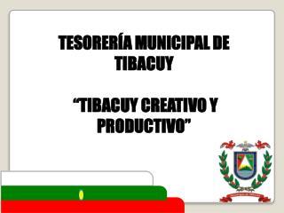 """TESORERÍA  MUNICIPAL DE TIBACUY  """"TIBACUY CREATIVO Y PRODUCTIVO"""""""