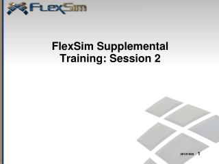 FlexSim  Supplemental Training: Session 2
