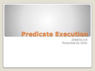 Predicate Execution