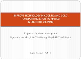 IMPROVE  TECHNOLOGY IN COOLING AND COLD TRANSPORTING LITCHI TO MARKET  IN SOUTH OF VIETNAM