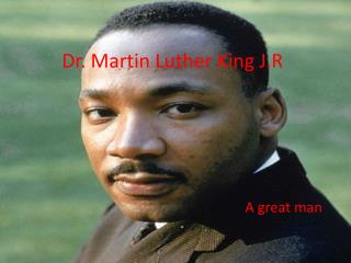 Dr. Martin Luther King J.R