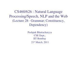 Pushpak Bhattacharyya CSE Dept.,  IIT  Bombay   21 st  March, 2011