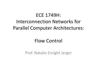 ECE 1749H: Interconnection  Networks for Parallel Computer Architectures : Flow Control