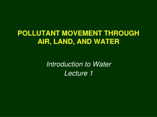 POLLUTANT MOVEMENT THROUGH AIR, LAND, AND WATER