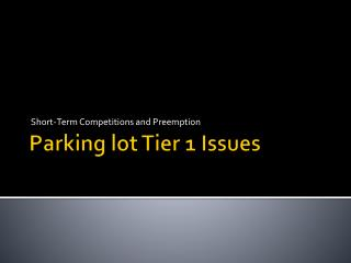 Parking lot Tier  1 Issues