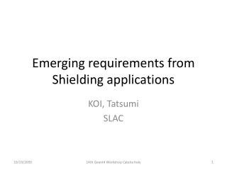 Emerging requirements from  Shielding applications