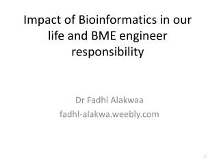 Impact of Bioinformatics in our life and BME engineer responsibility
