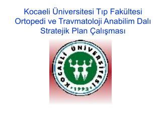 Kocaeli  niversitesi Tip Fak ltesi Ortopedi ve Travmatoloji Anabilim Dali Stratejik Plan  alismasi