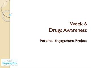 Week  6  Drugs Awareness