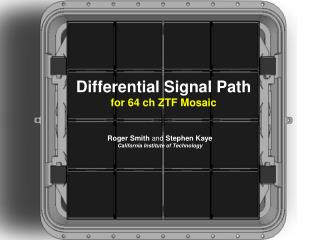 Differential Signal Path for 64  ch  ZTF Mosaic